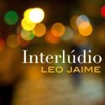 """Léo Jaime """"Interlúdio"""" (Som Livre, 2008)"""